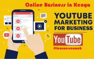 How You Can Use YouTube to Market Your Business in Kenya