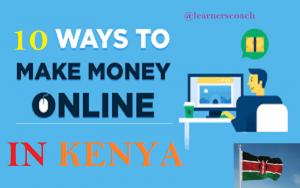 10 Ways To Make Money Online in Kenya